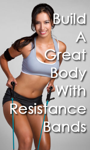 Build A Great Body With Resistance Bands