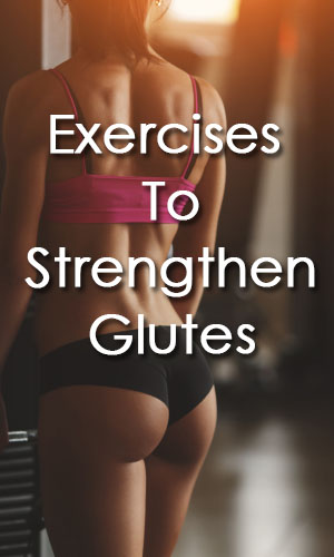 Exercises To Strengthen Glutes - And Shape Your Butt