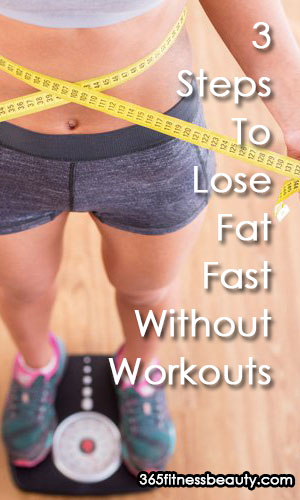 3 Steps To Lose Fat Fast Without Workouts