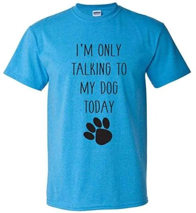 UGP Campus Apparel Talking to My Dog Today Tshirt, dog lover gifts