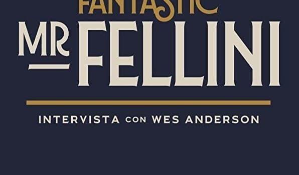 Υπέροχος κύριος Φελίνι – συνέντευξη με τον Γουές Άντερσον - Monopoli.gr