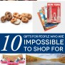 10 Thoughtful Gifts For People Impossible To Shop For