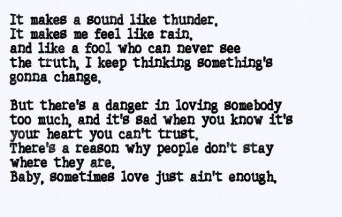 Randomosity.. • sometimes love just aint enough… it makes
