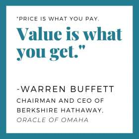 """""""Price is what you pay. Value is what you get."""" -Warren Buffett"""