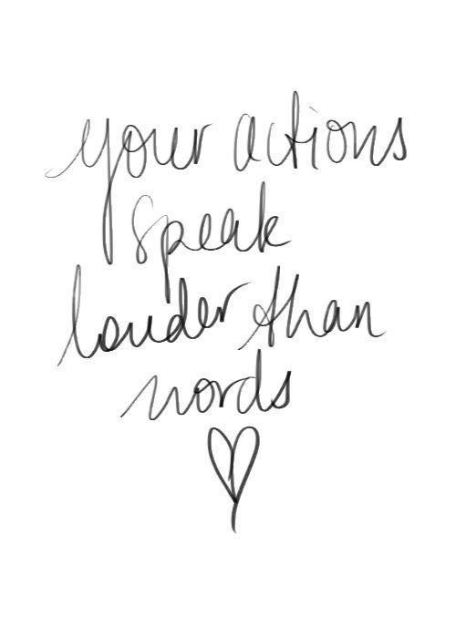 action speak louder than words quotes