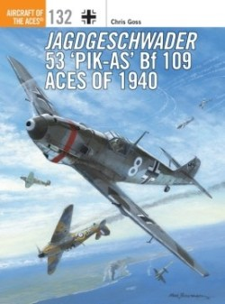 Osprey 2017 GOSS Chris Aircraft of the Aces #132 Jagdgeschwader 53 Bf 109 Aces of 1940