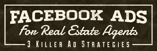 Facebook Ads For Real Estate Agents 3 Killer Ad Strategies