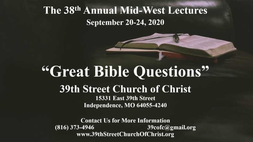 38th Annual Mid-West Lectures September 20-24, 2020 Great Bible Questions 39th Street Church of Christ