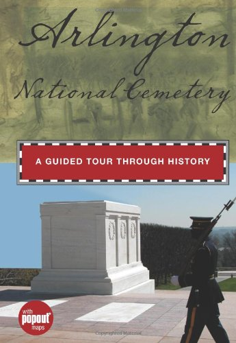 Arlington National Cemetery: A Guided Tour Through History (Timeline)