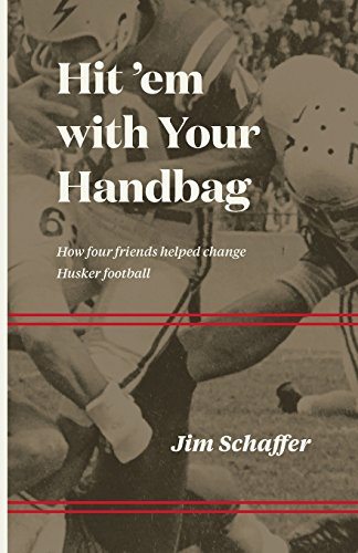 Hit 'em with Your Handbag: How Four Friends Helped Change Husker Football