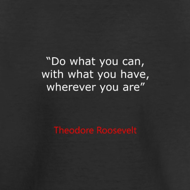 Do what you can with what you have wherever you're