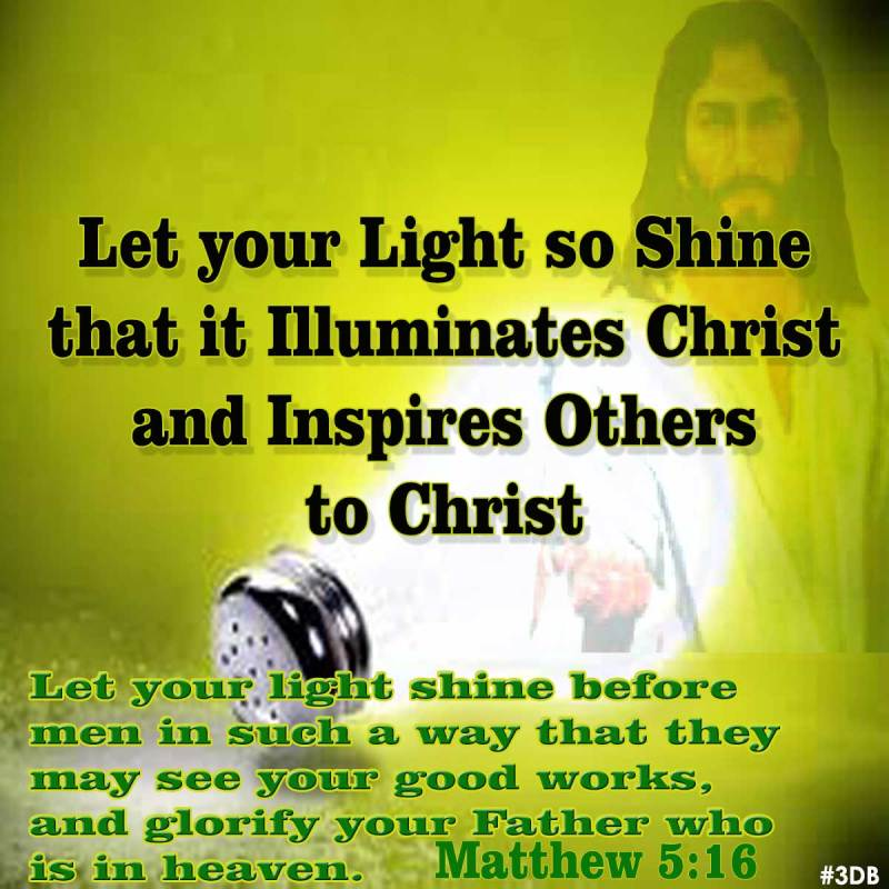 Let Your Light So Shine That It Illuminates Christ And