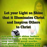 Let Your Light So Shine That It Illuminates Christ And Inspires Others to Christ