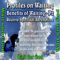 Profiles on Waiting – Benefits – Part 2 – Receive Spiritual Adrenaline
