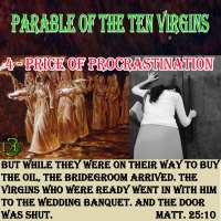 Parable of the Ten Virgins – 3 – The Price of Procrastination