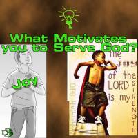 What is your motive for Serving God? – 6 – Joy