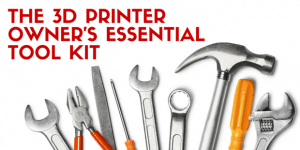 3D Printer Owner's Essential Toolkit