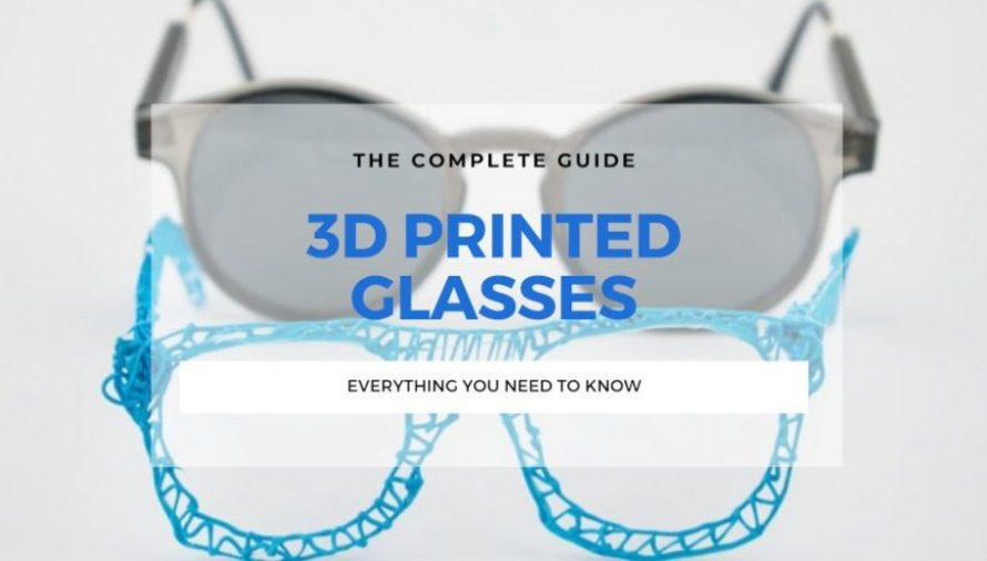 How 3D Printed Glasses Will Change Our Sight Forever