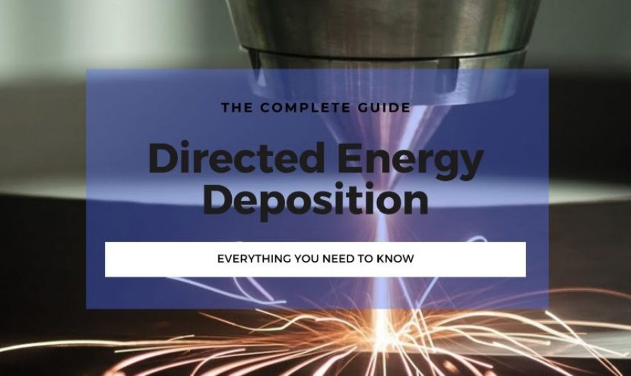 Directed Energy Deposition (DED): A Complete Guide