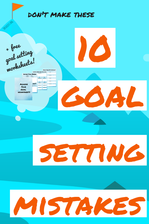 Don't Make These 10 Goal Setting Mistakes