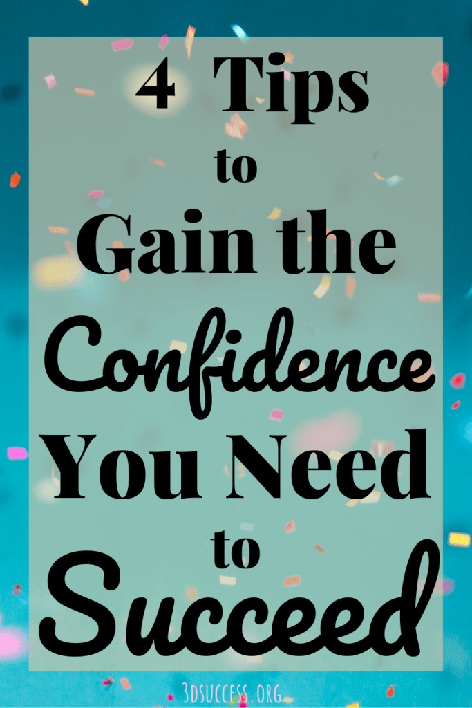 4 Tips to Gain the Confidence You Need to Succeed Confidence is the Key to Success