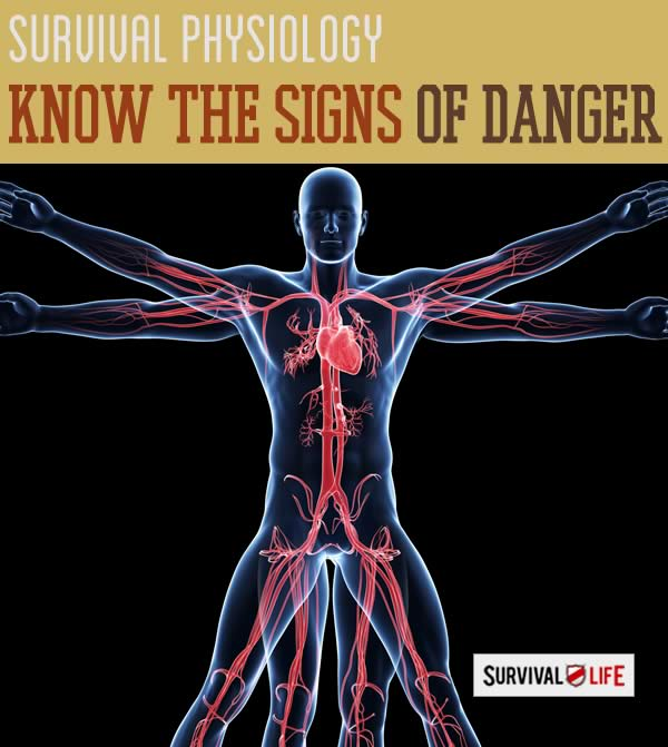 Survival Physiology: What You Don't Know Can Kill You | https://survivallife.com/survival-guide-know-signs-danger
