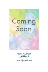 NEW AUTHOR Laura P - Line Upon Line