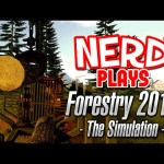 Nerd³ Plays… Forestry 2017 – The Simulation