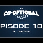 The Co-Optional Podcast Ep. 105 ft. JonTron [strong language] – January 7, 2016