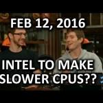 The WAN Show – Intel SLOWING DOWN Processors?? – Feb 12, 2016