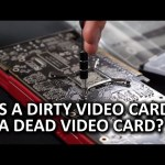 Video Card Running Poorly? Clean Your Video Card Cooler!