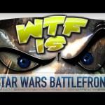 ► WTF Is… – Star Wars: Battlefront ?