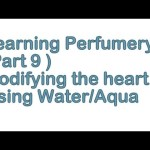 Learning Perfumery ( Part 9 ) – Modify The Heart & Aqua