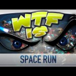 ► WTF Is… – Space Run ?