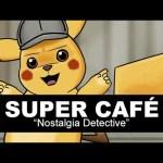 Super Cafe – Nostalgia Detective