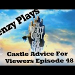 The Mighty Quest For Epic Loot – Castle Advice for Viewers Episode 48