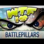 ► WTF Is… – Battlepillars Gold Edition ?