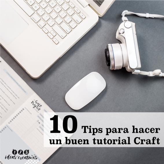 10 tips para hacer un buen tutorial Craft