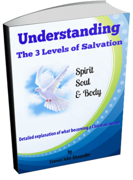 Understanding the 3 Levels of Salvation: Spirit, Soul and Body Ebook