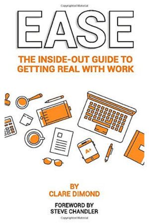 EASE: The Inside-Out Guide To Getting Real With Work