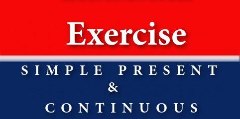 """""""Exercise"""" امثلة على المضارع البسيط والمستمر"""