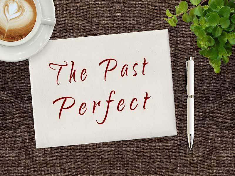 """Past Perfect"" زمن الماضي التام"