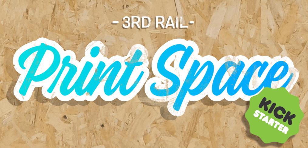 3rd Rail Print Space Kickstarter