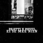 Paatti x Pavel - Ei se mee niin