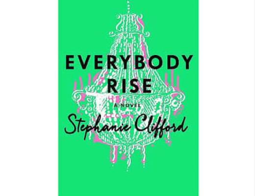 Book Talk: EVERYBODY RISE by Stephanie Clifford