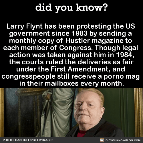 Larry Flynt has been protesting the US government since 1983 by sending a monthly copy of Hustler magazine to each member of Congress. Though legal action was taken against him in 1984, the courts ruled the deliveries as fair under the First Amendment, and congresspeople still receive a porno mag in their mailboxes every month. Source