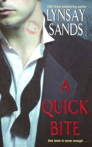 A Quick Bite by Lindsey SandsReview by Miranda BoyerI read A Quick Bite<br /><br /><br /> after hearing a number of wonderful things about Lindsey Sand's Vampire series.<br /><br /><br /> Each book in the series stands alone but the many characters mingle throughout<br /><br /><br /> the books each focusing on someone new. I'd decided that if I was going to read<br /><br /><br /> one or two, why not start at the beginning. This series of vampire books are meant to be comedies,<br /><br /><br /> although I wouldn't have guessed from reading this book alone. A Quick Bite was decently written (although<br /><br /><br /> not my favorite) and most definitely a different take on the vampire genre;<br /><br /><br /> tying in the Lost City of Atlantis was a nice twist. That aside, it read like<br /><br /><br /> bad case of Stockholm syndrome.I forgot while reading this book that it was supposed to be<br /><br /><br /> a comedy and found myself cringing more then a few times at the language and<br /><br /><br /> random situations the main characters found themselves in. The plot was lacking<br /><br /><br /> and what little plot there was, was quite predictable. If it wasn't for the<br /><br /><br /> fact that I prefer not to leave books hanging, I may not have ever finished<br /><br /><br /> this one. On the plus side, I've heard that the series does get better<br /><br /><br /> and at 22 books long, I would hope that is the case. Maybe skip this one and<br /><br /><br /> move on to book two. You're really not missing much. Once you've fallen in love<br /><br /><br /> with three or four then come back to A<br /><br /><br /> Quick Bite and read it with the knowledge that it might be Sand's weakest<br /><br /><br /> work. I'm guessing that you'll be glad you took my advice on this one.