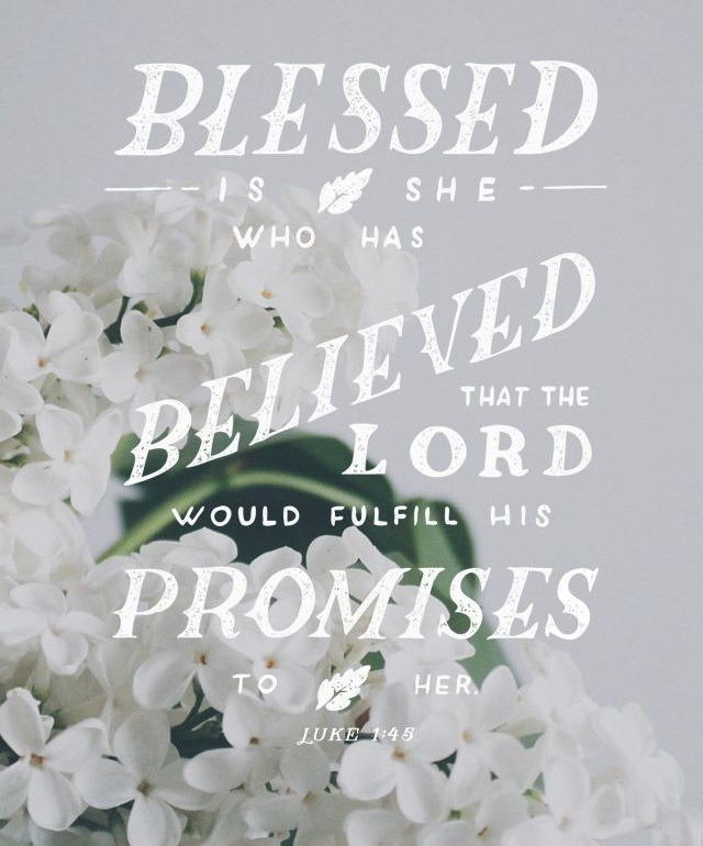 faithful-in-christ:  Luke 1:45 (NIV)Blessed is she who has believed that the Lord would fulfill his promises to her!""