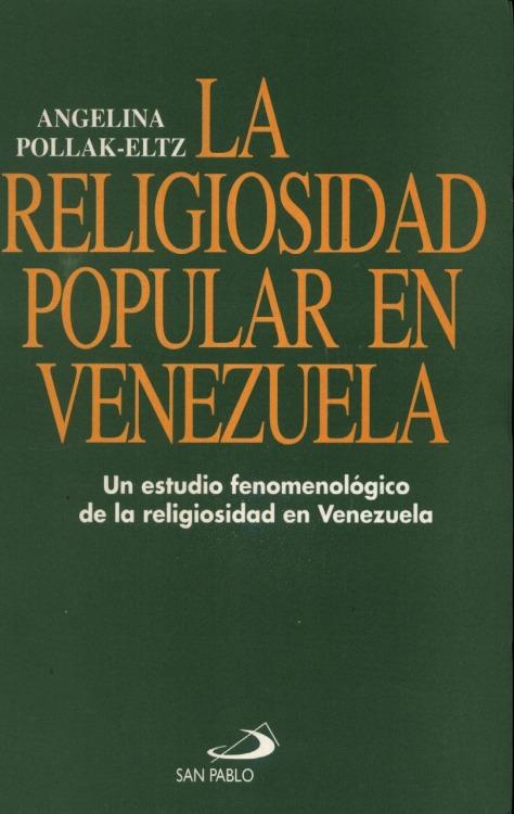 Angelina Pollak-EltzLa religiosidad popular en Venezuela: Un estudio fenomenológico de la religiosidad en Venezuela - Para hacerse fan de Pollak-Eltz en Facebook: http://www.facebook.com/pages/Angelina-Pollak-Eltz/10150147120130383