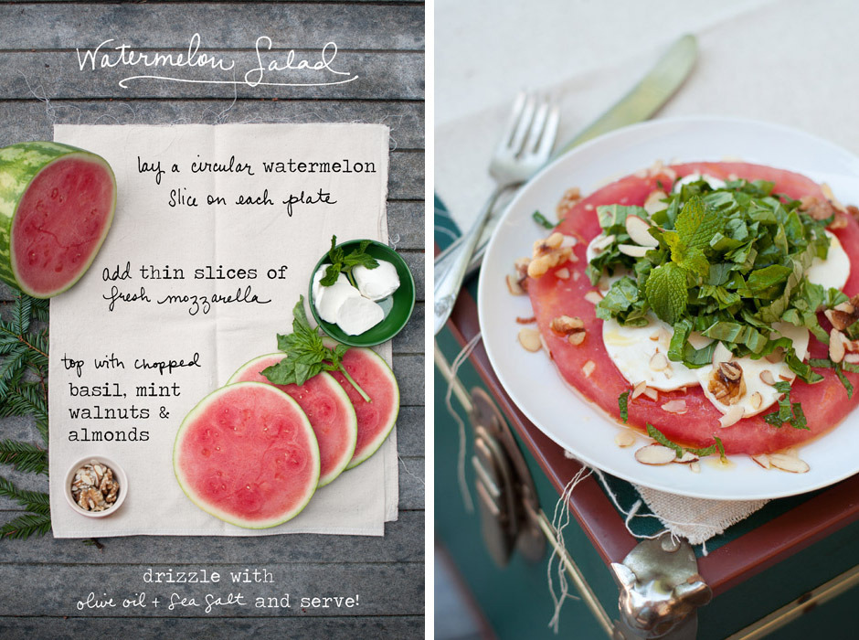 """Nothing says summer like watermelon! Slice watermelon into approx 1 inch rings, then remove the rind from each slice with a small knife. Place one watermelon """"round"""" onto each salad plate, then top with a layer of thinly sliced fresh mozzarella (5 pieces?), followed by a layer of finely chopped mint, basil (approx ¼ c each) and a sprinkling of nuts (I used almonds and walnuts, but you can use any kind). Drizzle with a bit of olive oil and sea salt before serving. Enjoy with a fork and knife- a light yet filling salad! By Erin Gleeson for The Forest Feast"""